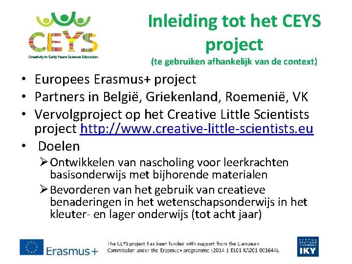 Inleiding tot het CEYS project (te gebruiken afhankelijk van de context) • Europees Erasmus+