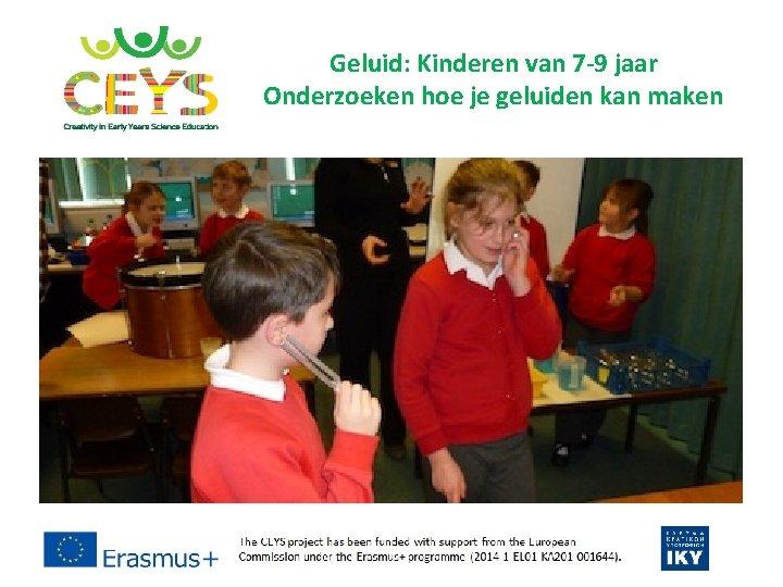 Geluid: Kinderen van 7 -9 jaar Onderzoeken hoe je geluiden kan maken