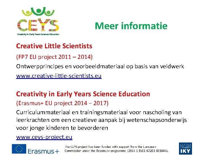 Meer informatie Creative Little Scientists (FP 7 EU project 2011 – 2014) Ontwerpprincipes en