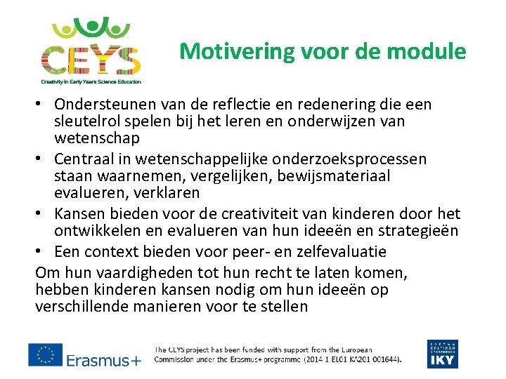 Motivering voor de module • Ondersteunen van de reflectie en redenering die een sleutelrol