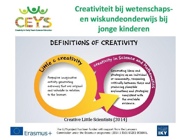 Creativiteit bij wetenschapsen wiskundeonderwijs bij jonge kinderen Creative Little Scientists (2014)