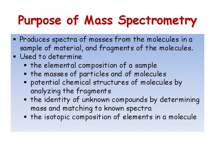 Purpose of Mass Spectrometry § Produces spectra of masses from the molecules in a