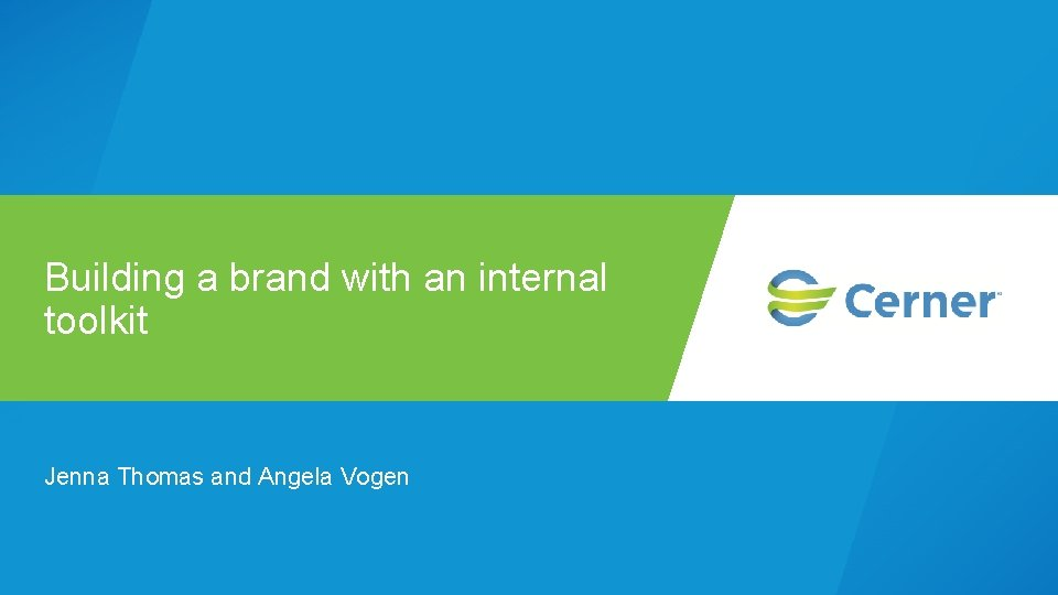 Building a brand with an internal toolkit Jenna Thomas and Angela Vogen