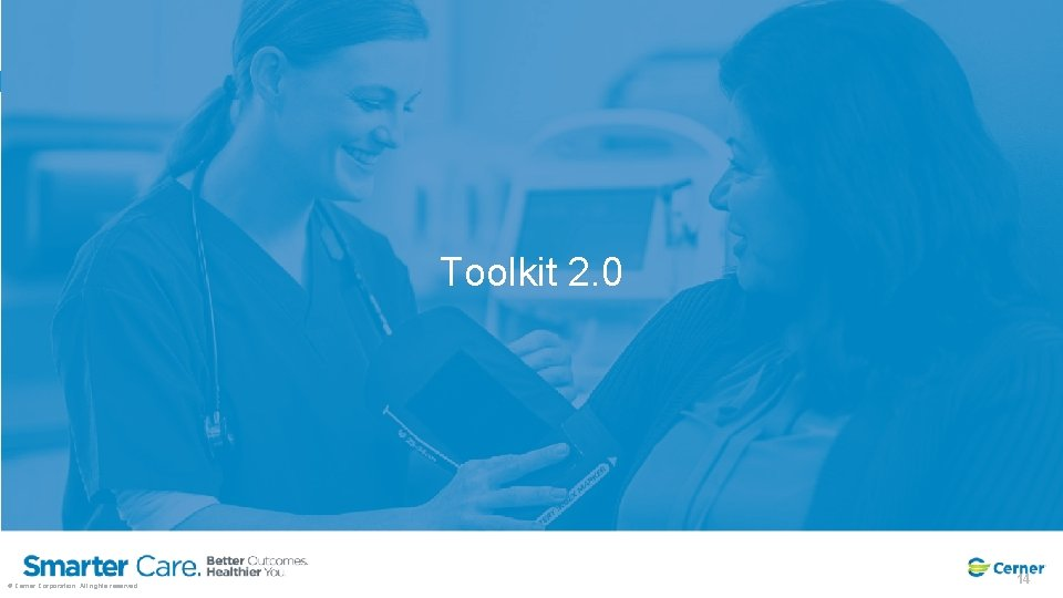 Toolkit 2. 0 © Cerner Corporation. All rights reserved. 14