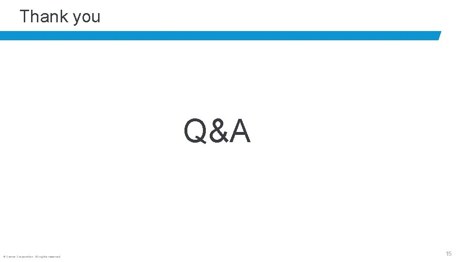 Thank you Q&A © Cerner Corporation. All rights reserved. 15