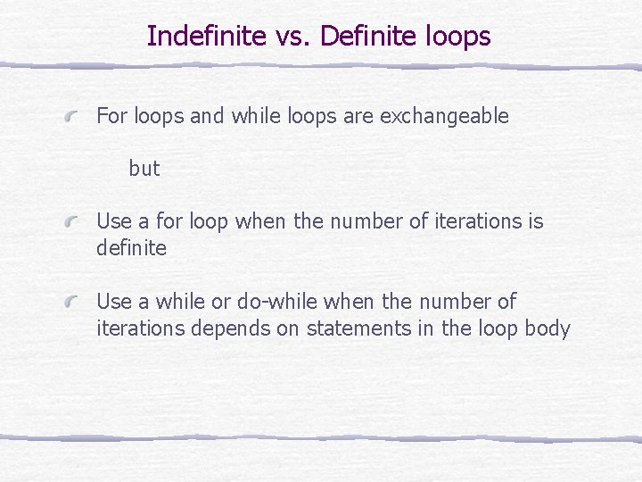 Indefinite vs. Definite loops For loops and while loops are exchangeable but Use a