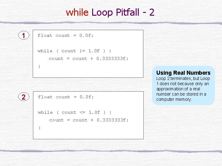 while Loop Pitfall - 2 1 float count = 0. 0 f; while (