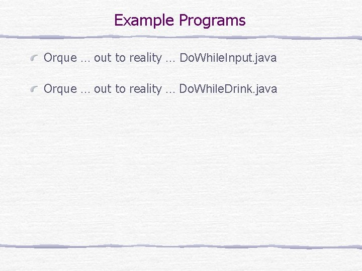 Example Programs Orque … out to reality … Do. While. Input. java Orque …