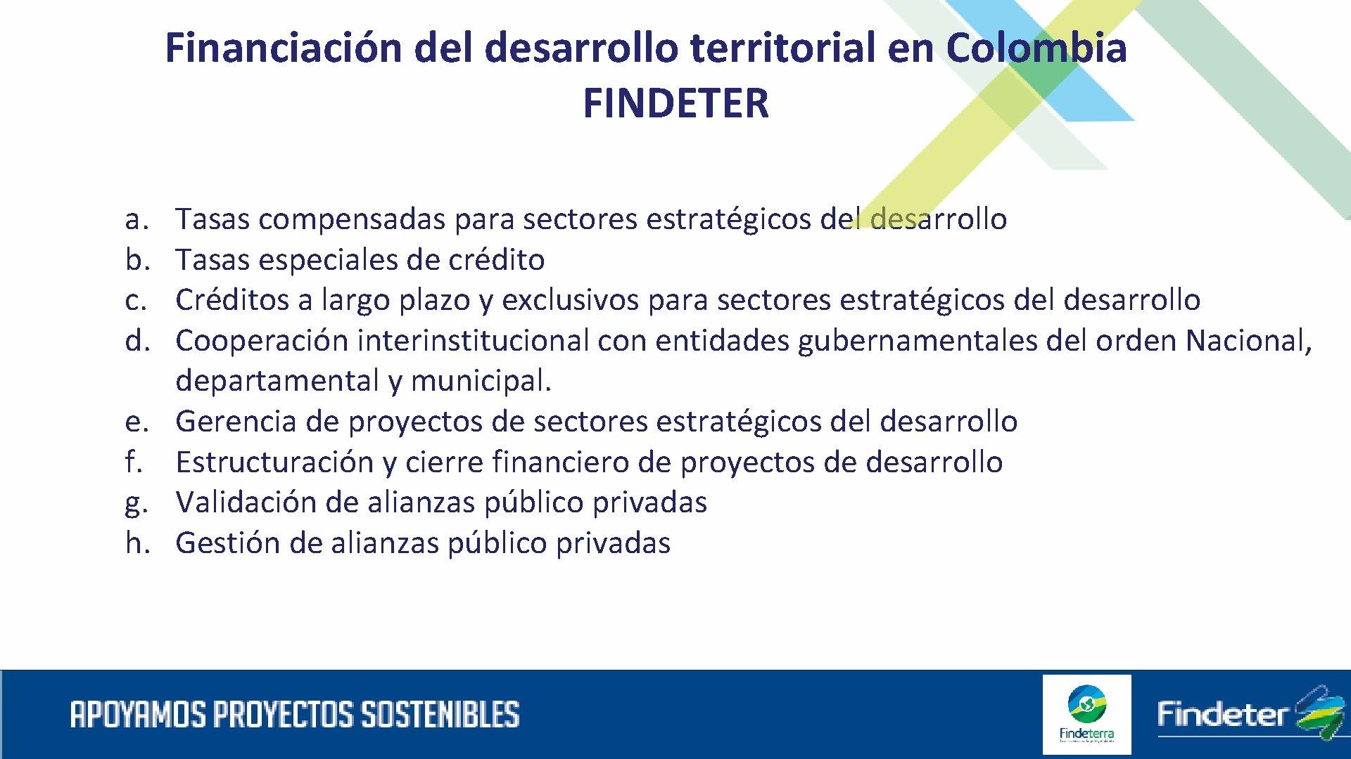 Financiación del desarrollo territorial en Colombia FINDETER a. b. c. d. e. f. g.
