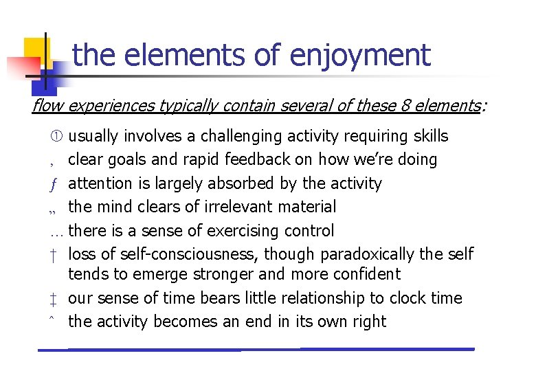 the elements of enjoyment flow experiences typically contain several of these 8 elements: usually