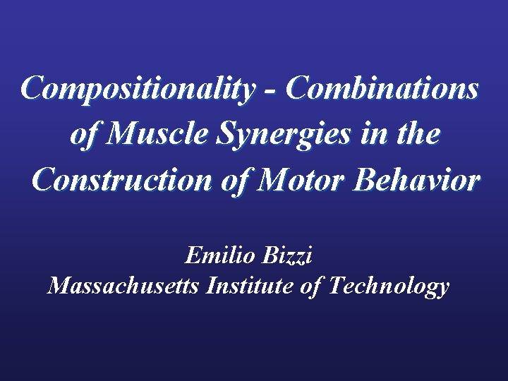 Compositionality - Combinations of Muscle Synergies in the Construction of Motor Behavior Emilio Bizzi