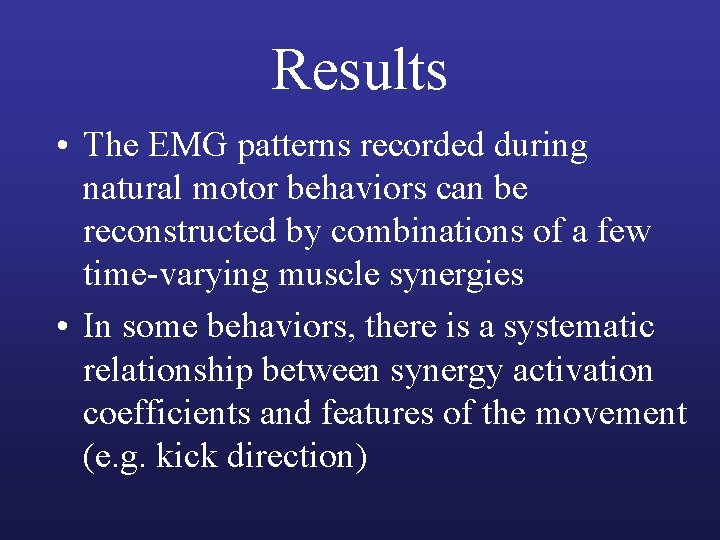 Results • The EMG patterns recorded during natural motor behaviors can be reconstructed by