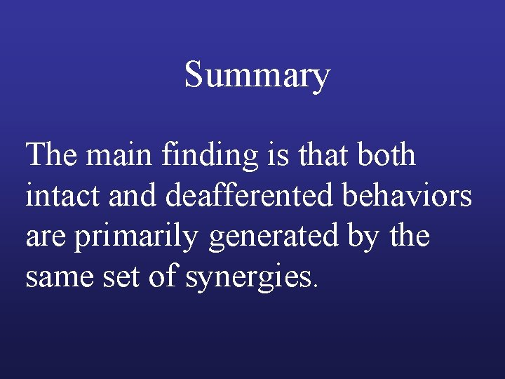 Summary The main finding is that both intact and deafferented behaviors are primarily generated