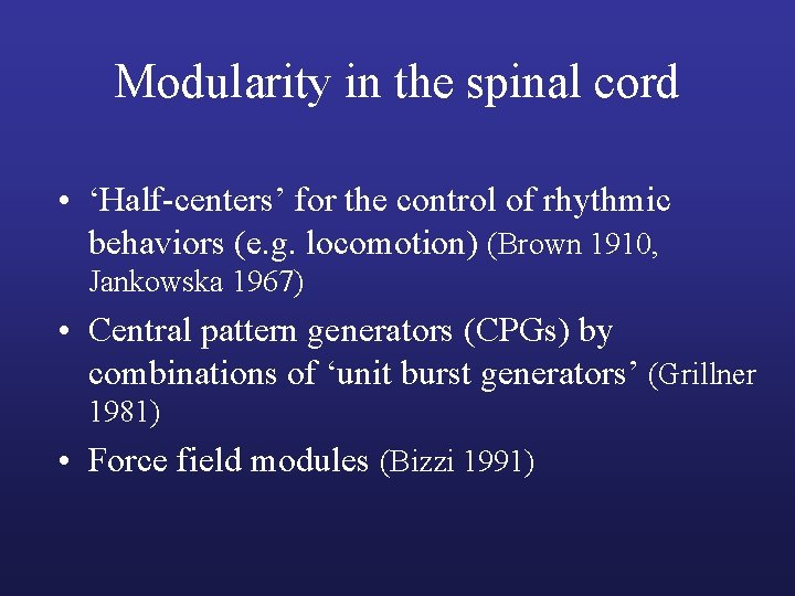 Modularity in the spinal cord • 'Half-centers' for the control of rhythmic behaviors (e.
