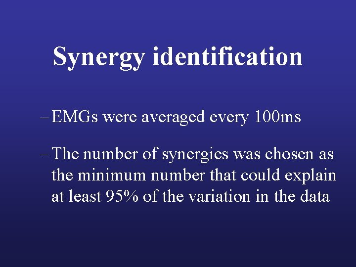 Synergy identification – EMGs were averaged every 100 ms – The number of synergies