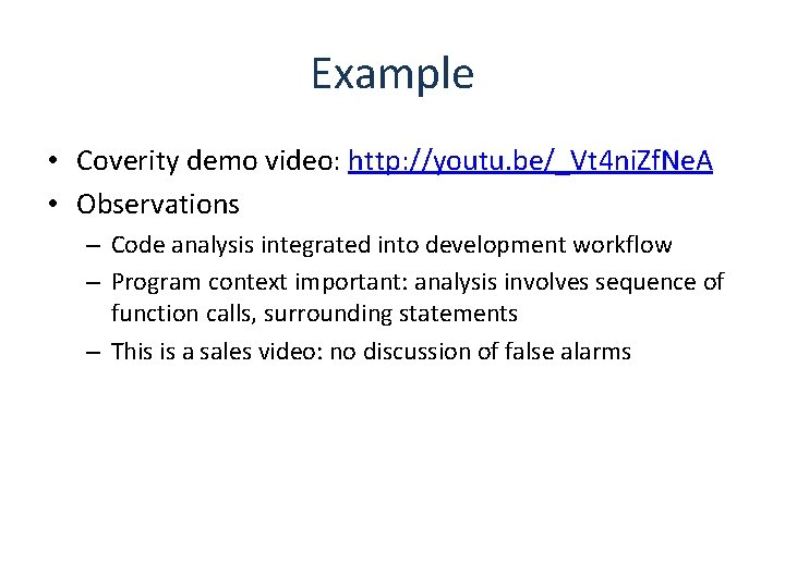 Example • Coverity demo video: http: //youtu. be/_Vt 4 ni. Zf. Ne. A •