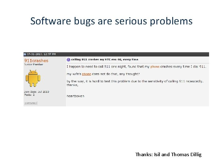 Software bugs are serious problems Thanks: Isil and Thomas Dillig