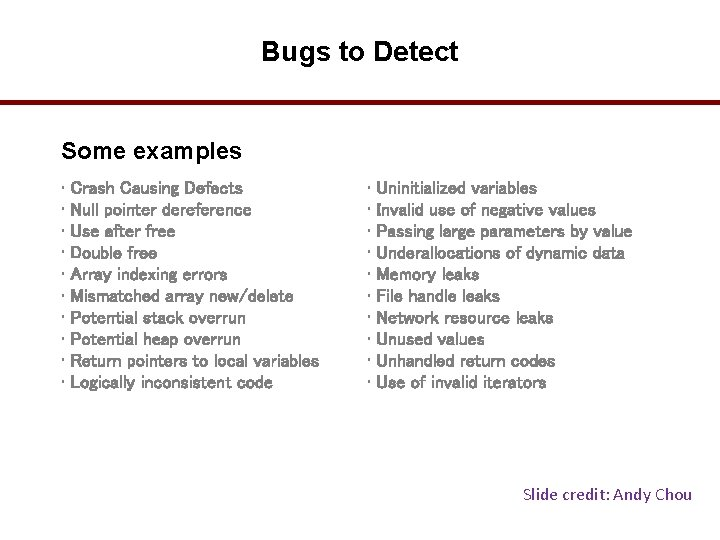 Bugs to Detect Some examples • Crash Causing Defects • Null pointer dereference •