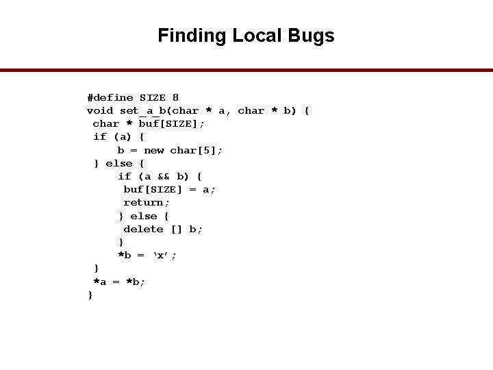 Finding Local Bugs #define SIZE 8 void set_a_b(char * a, char * b) {