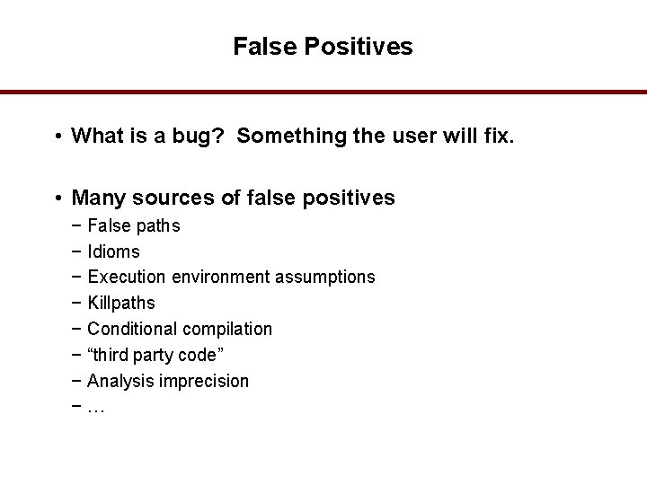 False Positives • What is a bug? Something the user will fix. • Many