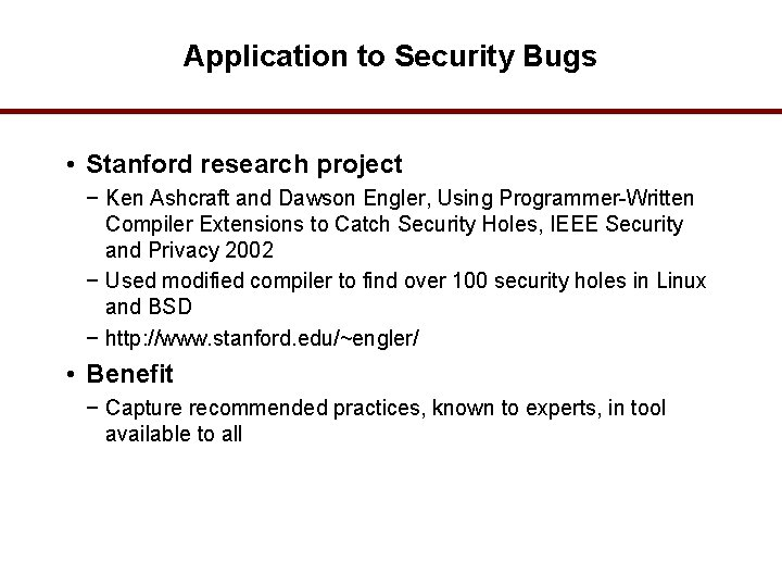 Application to Security Bugs • Stanford research project − Ken Ashcraft and Dawson Engler,