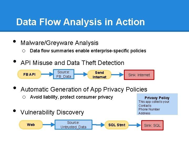 Data Flow Analysis in Action • • Malware/Greyware Analysis o Data flow summaries enable