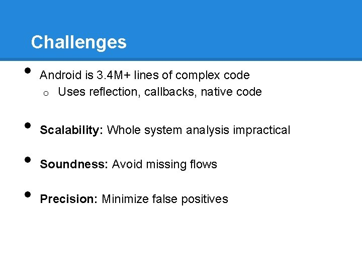Challenges • • Android is 3. 4 M+ lines of complex code o Uses