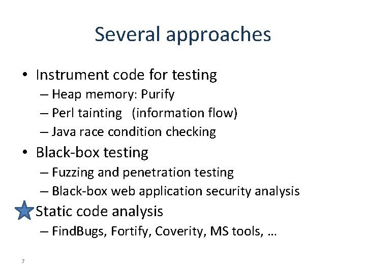 Several approaches • Instrument code for testing – Heap memory: Purify – Perl tainting