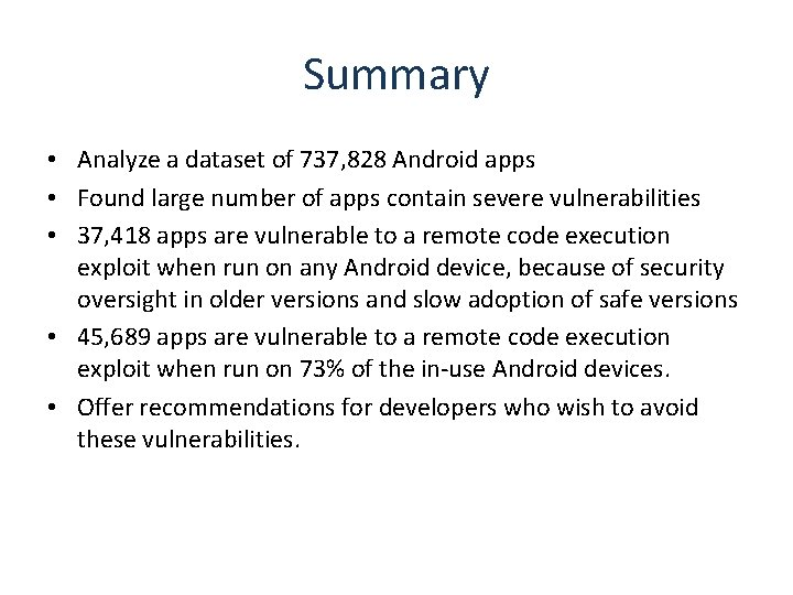 Summary • Analyze a dataset of 737, 828 Android apps • Found large number