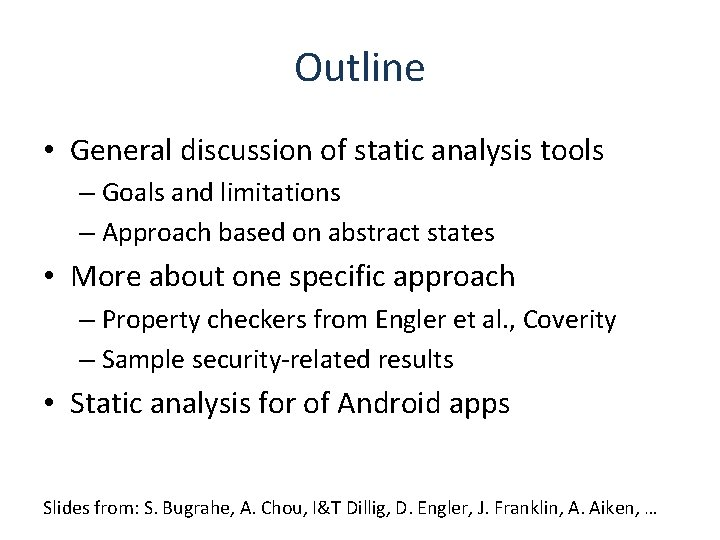 Outline • General discussion of static analysis tools – Goals and limitations – Approach