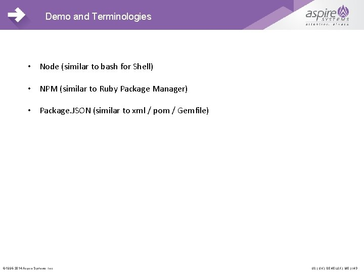 Demo and Terminologies • Node (similar to bash for Shell) • NPM (similar to