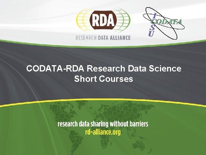 CODATA-RDA Research Data Science Short Courses