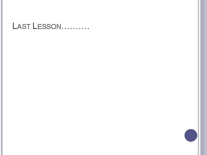 LAST LESSON……….