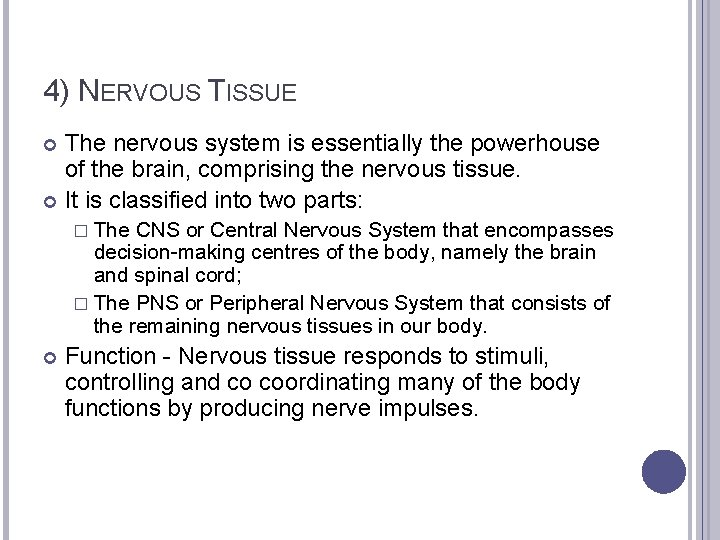 4) NERVOUS TISSUE The nervous system is essentially the powerhouse of the brain, comprising