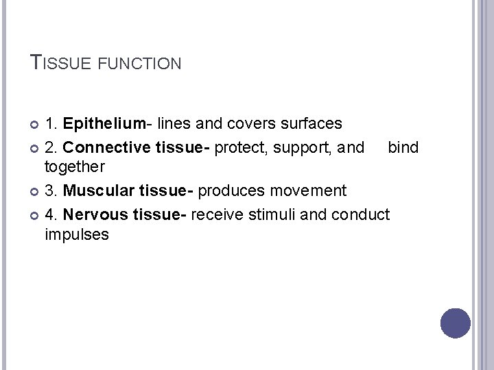 TISSUE FUNCTION 1. Epithelium- lines and covers surfaces 2. Connective tissue- protect, support, and