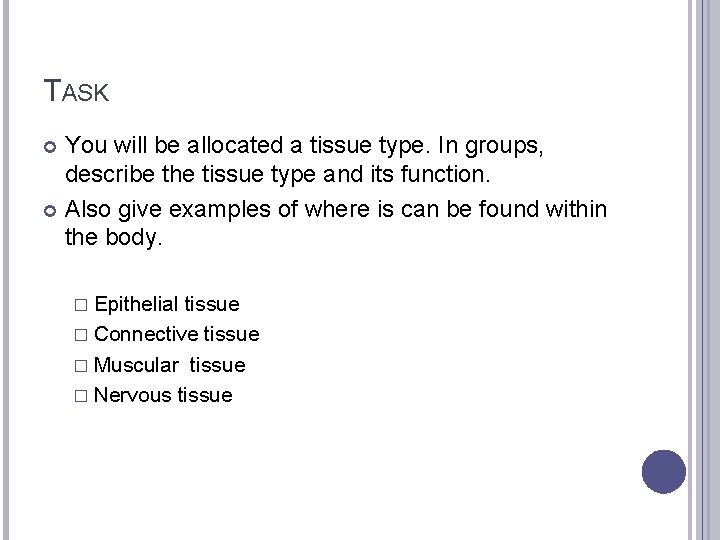 TASK You will be allocated a tissue type. In groups, describe the tissue type