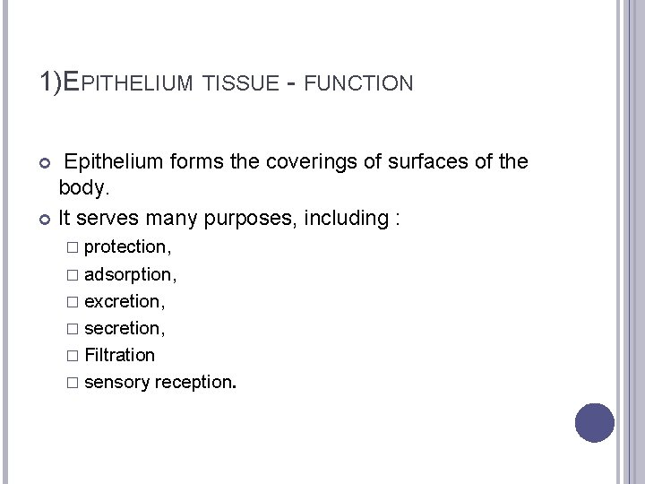 1)EPITHELIUM TISSUE - FUNCTION Epithelium forms the coverings of surfaces of the body. It