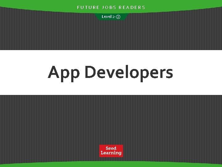 FUTURE JOBS READERS Level 2 -② App Developers