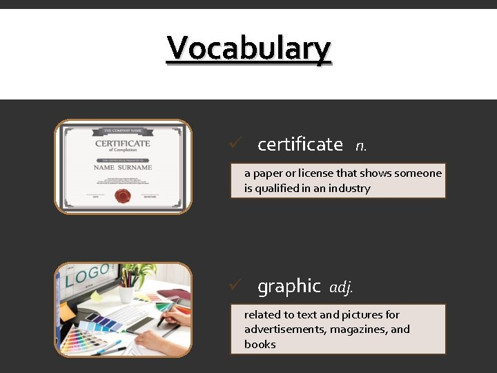 Vocabulary ü certificate n. a paper or license that shows someone is qualified in