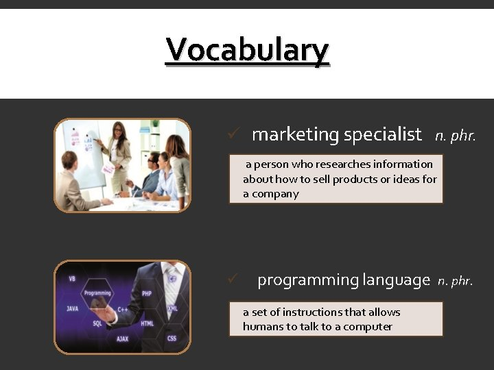 Vocabulary ü marketing specialist n. phr. a person who researches information about how to