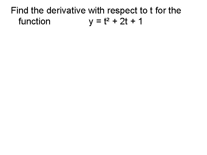 Find the derivative with respect to t for the function y = t² +