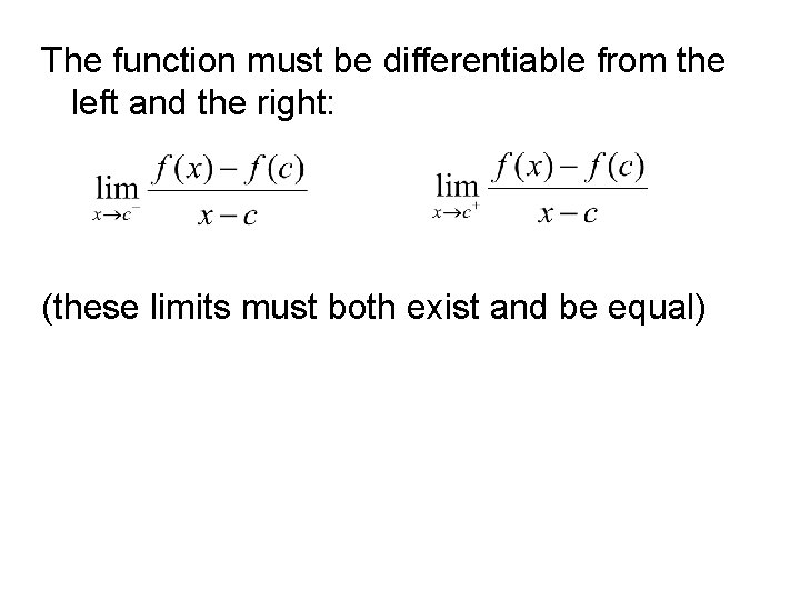 The function must be differentiable from the left and the right: (these limits must