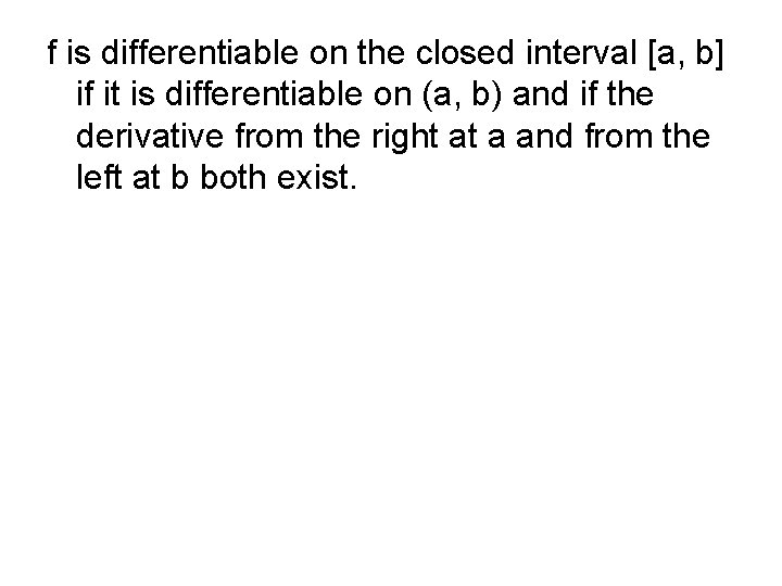 f is differentiable on the closed interval [a, b] if it is differentiable on