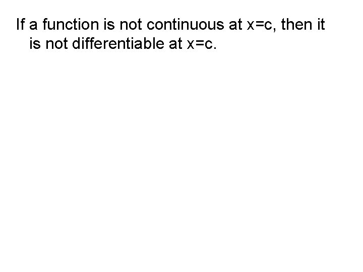 If a function is not continuous at x=c, then it is not differentiable at