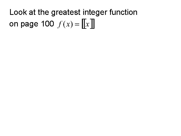 Look at the greatest integer function on page 100