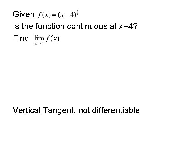 Given Is the function continuous at x=4? Find Vertical Tangent, not differentiable