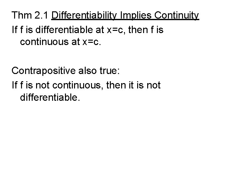 Thm 2. 1 Differentiability Implies Continuity If f is differentiable at x=c, then f