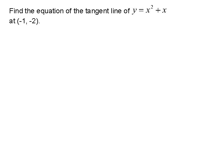 Find the equation of the tangent line of at (-1, -2).