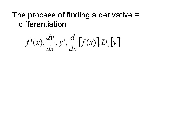 The process of finding a derivative = differentiation