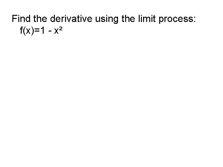Find the derivative using the limit process: f(x)=1 - x²